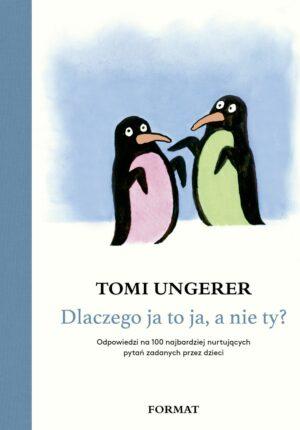 Tomi Ungerer Dlaczego ja to ja, a nie ty? Odpowiedzi na 100 najbardziej nurtujących pytań