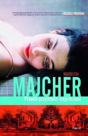 Prawda przychodzi nieproszona Magdalena Majcher