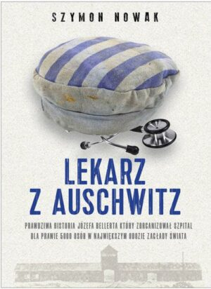 Lekarz z Auschwitz Szymon Nowak