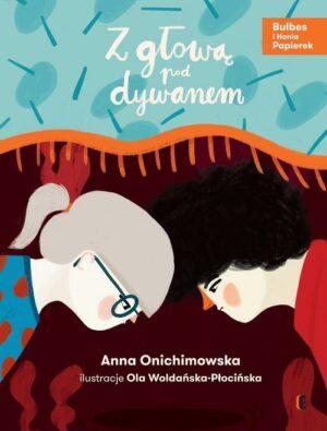 Z głową pod dywanem Anna Onichmowska
