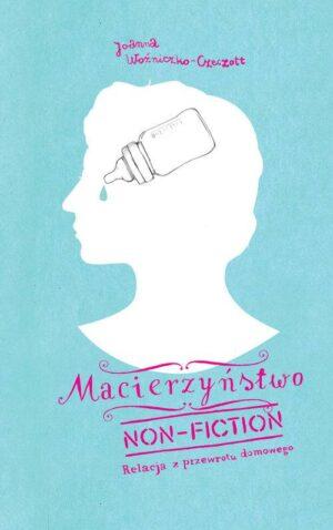 Macierzyństwo non-fiction. Joanna Czeczott