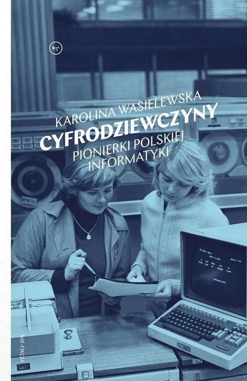 Cyfrodziewczyny Pionierki polskiej informatyki