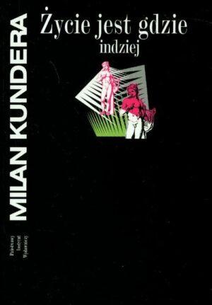 Życie jest gdzie indziej Milan Kundera