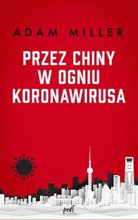Przez Chiny w ogniu koronawirusa